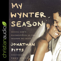 My Wynter Season : Seeing God's Faithfulness in the Shadow of Grief - Jonathan Pitts