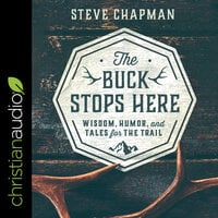 The Buck Stops Here : Wisdom, Humor and Tales for the Trail - Steve Chapman