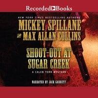 Shoot-Out at Sugar Creek - Max Allan Collins, Mickey Spillane