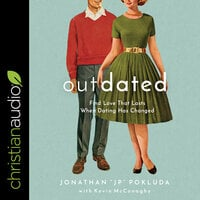 Outdated : Find Love That Lasts When Dating Has Changed - Jonathan Pokluda