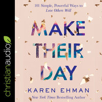 Make Their Day : 101 Simple, Powerful Ways to Love Others Well - Karen Ehman