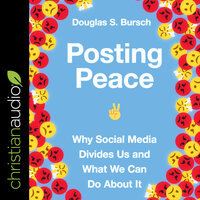 Posting Peace: Why Social Media Divides Us and What We Can Do About It - Douglas S. Bursch