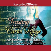 Trusting Our Love with Cartel Kings - Antoinette Sherell