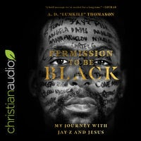 """Permission to Be Black: My Journey with Jay-Z and Jesus - A. D. """"Lumkile"""" Thomason"""
