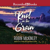 A Knot in the Grain - Robin McKinley