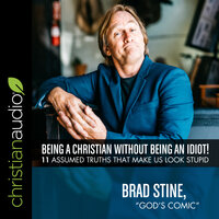 Being a Christian Without Being an Idiot!: 11 Assumed Truths That Make Us Look Stupid - Brad Stine