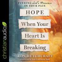 Hope When Your Heart Is Breaking: Finding God's Presence in Your Pain - Ron Hutchcraft
