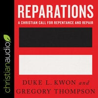 Reparations : A Christian Call for Repentance and Repair - Gregory Thompson, Duke L. Kwon