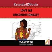 Love Me Unconditionally - Ola Awonubi