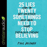 25 Lies Twentysomethings Need to Stop Believing : How to Get Unstuck and Own Your Defining Decade - Paul Angone