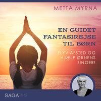En guidet fantasirejse - Flyv afsted og hjælp ørnens unger! - Metta Myrna
