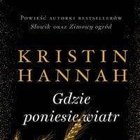 Gdzie poniesie wiatr - Kristin Hannah