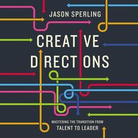 Creative Directions: Mastering the Transition from Talent to Leader - Jason Sperling