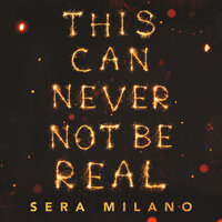 This Can Never Not Be Real - Sera Milano