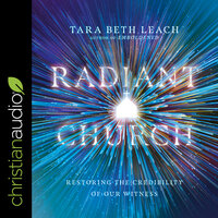 Radiant Church: Restoring the Credibility of Our Witness - Tara Beth Leach