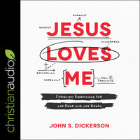 Jesus Loves Me: Christian Essentials for the Head and the Heart - John S. Dickerson