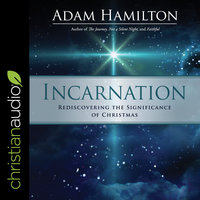 Incarnation : Rediscovering the Significance of Christmas - Adam Hamilton