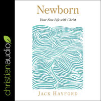 Newborn: Your New Life with Christ - Jack Hayford