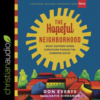 The Hopeful Neighborhood : What Happens When Christians Pursue the Common Good - Don Everts