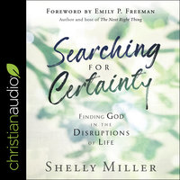 Searching for Certainty: Finding God in the Disruptions of Life - Shelly Miller