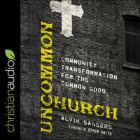Uncommon Church : Community Transformation for the Common Good - Alvin Sanders