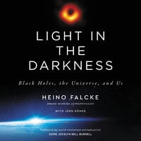 Light in the Darkness: Black Holes, the Universe, and Us - Heino Falcke