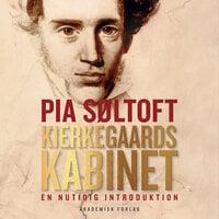 Kierkegaards kabinet - En nutidig introduktion - Pia Søltoft