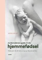 Jordemoderens guide til din hjemmefødsel - Anne Ruby