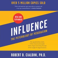 Influence, New and Expanded: The Psychology of Persuasion - Robert B. Cialdini