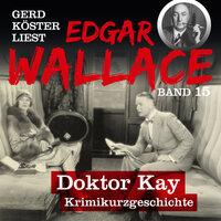 Edgar Wallace: Doktor Kay - Edgar Wallace