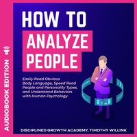 How to Analyze People : Easily Read Obvious Body Language, Speed Read People and Personality Types and Understand Behaviors with Human Psychology - Timothy Willink