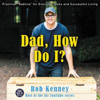Dad, How Do I? - Rob Kenney