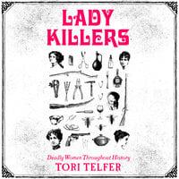 Lady Killers: Deadly Women Throughout History - Tori Telfer