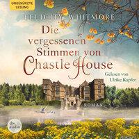 Die vergessenen Stimmen von Chastle House - Felicity Whitmore