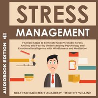 Stress Management : 7 Simple Steps to Eliminate Uncontrollable Stress, Anxiety and Fear by Understanding Psychology and Emotional Intelligence with Mindfulness and Meditation - Timothy Willink