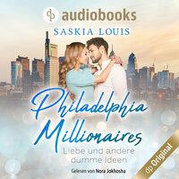 Philadelphia Millionaires: Liebe und andere dumme Ideen - Saskia Louis
