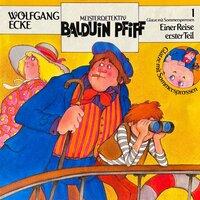 Balduin Pfiff - Glatze mit Sommersprossen: Einer Reise erster Teil - Wolfgang Ecke