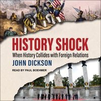 History Shock: When History Collides with Foreign Relations - John Dickson