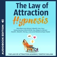 The Law of Attraction Hypnosis: Manifest and Attract Wealth Into Your Subconscious Mind While You Sleep to Attract Health, Wealth, Money, Love and Relationships Faster - Timothy Willink
