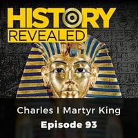 History Revealed: Charles I Martyr King: Episode 93 - History Revealed Staff