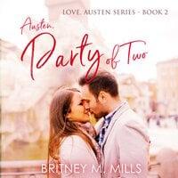 Austen, Party of Two: A Pride & Prejudice Retelling - Britney M. Mills