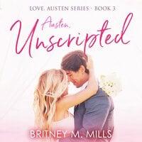 Austen Unscripted: A Second-Chance Romance - Britney M. Mills