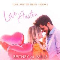 Love, Austen: A Fake Relationship Romance - Britney M. Mills