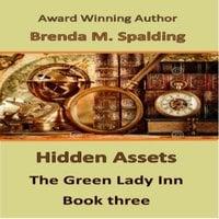 Hidden Assets - Book Three in the Green Lady Inn Series - Brenda M. Spalding