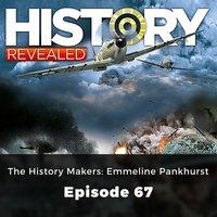 History Revealed: The History Makers: Emmeline Pankhurst: Episode 67 - Jonny Wilkes