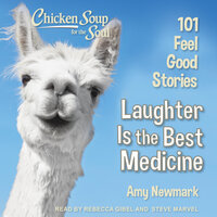 Chicken Soup for the Soul: Laughter Is the Best Medicine: 101 Feel Good Stories - Amy Newmark