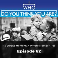 Who Do You Think You Are? My Eureka Moment: A Private Member Tree: Episode 62