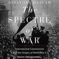 The Spectre of War: International Communism and the Origins of World War II