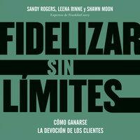 Fidelizar sin límites - Sandy Rogers, Leena Rinne y Shawn Moon