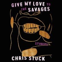Give My Love to the Savages - Chris Stuck